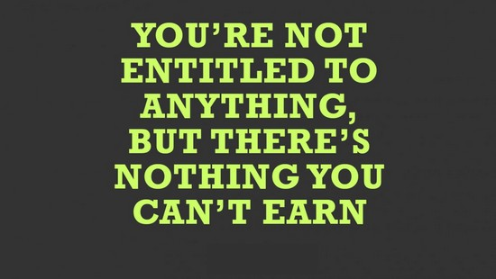 You're not entitled to anything